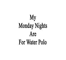 My Monday Nights Are For Water Polo by supernova23