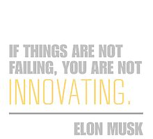 If things are not failing, you are not innovating - Elon Musk by ntarpin