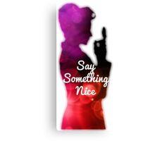 Say Something Nice Canvas Print
