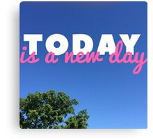 Today Is A New Day Canvas Print