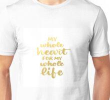 My Whole Heart Unisex T-Shirt