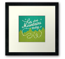 Let's Climb Mountains Today Framed Print