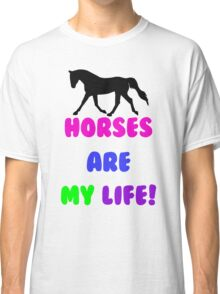 Colorful Horses Are My Life  Classic T-Shirt
