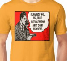 Is Your Refrigerator Running? Unisex T-Shirt