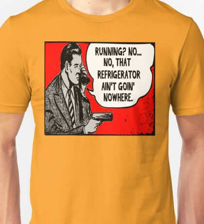 Is Your Refrigerator Running? Unisex T-Shirt