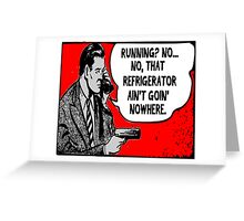 Is Your Refrigerator Running? Greeting Card