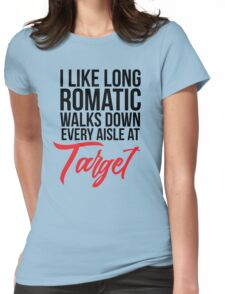 I Like Long Romantic Walks Down Every Aisle At Target Womens Fitted T-Shirt