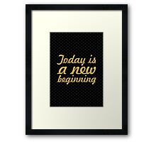 Today is a new beginning... Motivational Quotes Framed Print