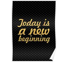 Today is a new beginning... Motivational Quotes Poster