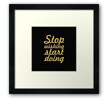 Stop wishing start doing... Motivational Quotes (Square) Framed Print