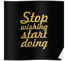 Stop wishing start doing... Motivational Quotes (Square) Poster