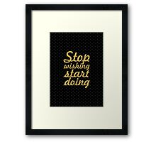 Stop wishing start doing... Motivational Quotes Framed Print