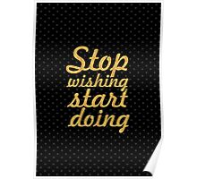 Stop wishing start doing... Motivational Quotes Poster