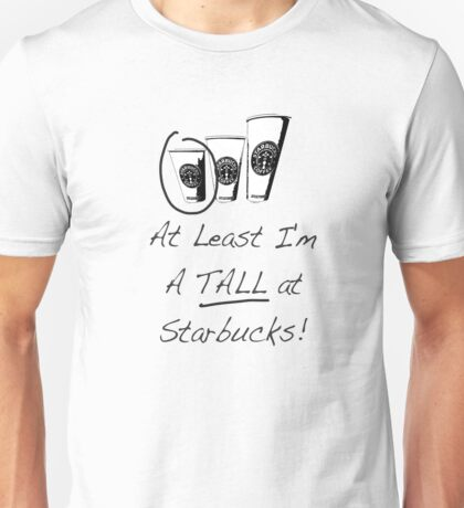 Im a TALL at Starbucks! Part 4. Unisex T-Shirt