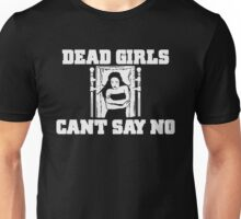 Dead Girls Can't Say No Unisex T-Shirt