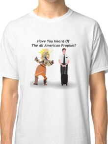 Have You Heard Of The All American Prophet?-Book Of Mormon Classic T-Shirt