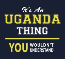 It's An UGANDA thing, you wouldn't understand !! by satro