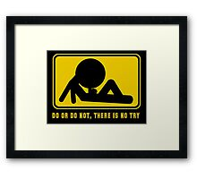 Do Or Not, There Is No Try Framed Print