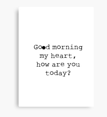 Good Morning My Heart Canvas Print