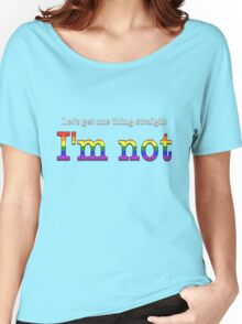Let's Get One Thing Straight: I'm Not (Gay Pride) Women's Relaxed Fit T-Shirt