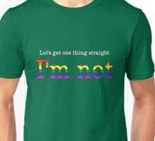 Let's Get One Thing Straight: I'm Not (Gay Pride) Unisex T-Shirt
