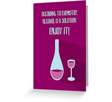 According to chemistry... - ALCOHOL (vertical) Greeting Card