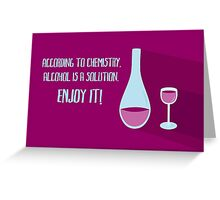 According to chemistry... - ALCOHOL (horizontal) Greeting Card