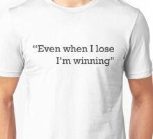 """Even when I lose I'm winning"" Unisex T-Shirt"