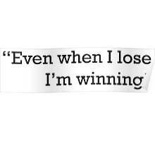 """""""Even when I lose I'm winning"""" Poster"""