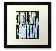 Dollar and a Dream Framed Print