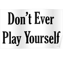 Don't Ever Play Yourself Poster