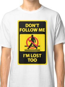Don't Follow Me I'm Lost Too (Funny Sign) Classic T-Shirt