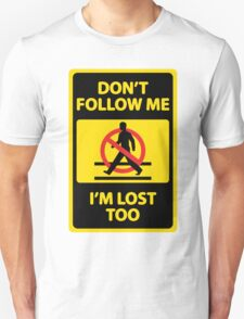 Don't Follow Me I'm Lost Too (Funny Sign) Unisex T-Shirt