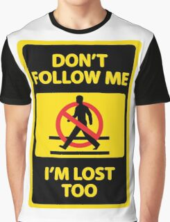 Don't Follow Me I'm Lost Too (Funny Sign) Graphic T-Shirt