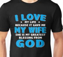 I love my life because it gave me my wife she is my greatest blessing from god Unisex T-Shirt
