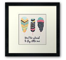 Don't be afraid to fly little one Framed Print