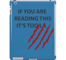 If You Are Reading This It's Too Late - Design iPad Case/Skin