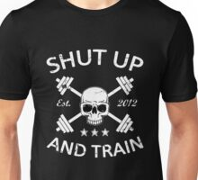 Funny Workout - Shut Up And Train Unisex T-Shirt