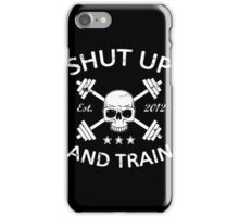 Funny Workout - Shut Up And Train iPhone Case/Skin