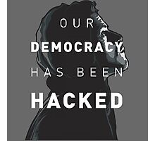 Our Democracy has been hacked Photographic Print