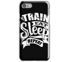 Funny Workout - Train Eat Sleep Repeat iPhone Case/Skin