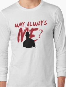 why always me? Long Sleeve T-Shirt