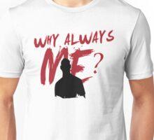 why always me? Unisex T-Shirt