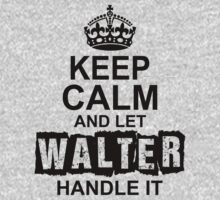 Keep Calm And Let Walter Handle It by 2E1K