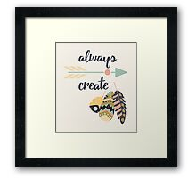 Always create Framed Print
