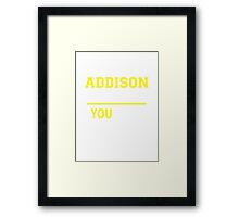 It's An ADDISON thing, you wouldn't understand !! Framed Print