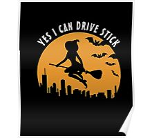 Yes I Can Drive Stick Funny Halloween Witch Tshirt Poster