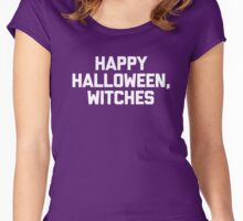 Happy Halloween, Witches T-Shirt Funny Saying Sarcastic Cute Women's Fitted Scoop T-Shirt