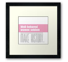 Well behaved women seldom make history. Framed Print
