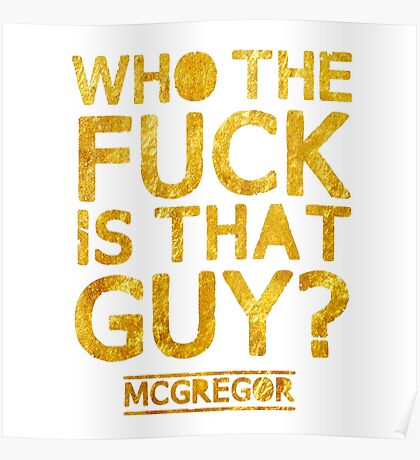 McGregor - Who the fuck is that guy?  Poster